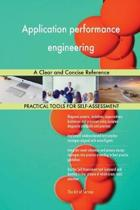 Application Performance Engineering a Clear and Concise Reference