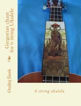 Gregorian Chant for 6 String Ukulele