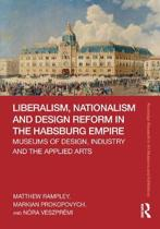 Liberalism, Nationalism and Design Reform in the Habsburg Empire