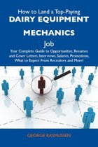 How to Land a Top-Paying Dairy equipment mechanics Job: Your Complete Guide to Opportunities, Resumes and Cover Letters, Interviews, Salaries, Promotions, What to Expect From Recruiters and More