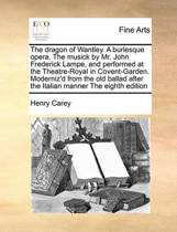 The Dragon of Wantley. a Burlesque Opera. the Musick by Mr. John Frederick Lampe, and Performed at the Theatre-Royal in Covent-Garden. Moderniz'd from the Old Ballad After the Italian Manner the Eighth Edition