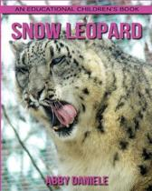 Snow Leopard! an Educational Children's Book about Snow Leopard with Fun Facts & Photos