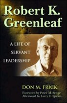 Robert K. Greenleaf - A Life of Servant Leadership