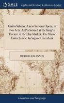 Giulio Sabino. a New Serious Opera, in Two Acts. as Performed at the King's Theatre in the Hay-Market. the Music Entirely New, by Signor Cherubini