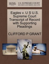 Eagles V. U S U.S. Supreme Court Transcript of Record with Supporting Pleadings