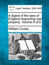 A Digest of the Laws of England Respecting Real Property. Volume 6 of 6