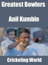 Greatest Bowlers: Anil Kumble