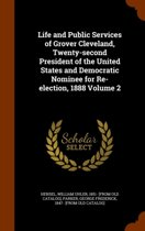 Life and Public Services of Grover Cleveland, Twenty-Second President of the United States and Democratic Nominee for Re-Election, 1888 Volume 2
