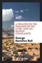 A Treatise on the Diseases of the Liver, and on Bilious Complaints
