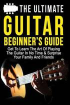 The Ultimate Guitar Beginner's Guide