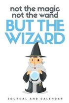 Not the Magic Not the Wand But the Wizard