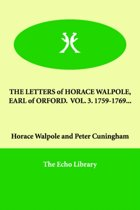 The Letters of Horace Walpole, Earl of Orford. Vol. 3. 1759-1769...