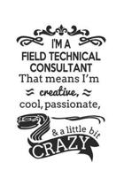 I'm A Field Technical Consultant That Means I'm Creative, Cool, Passionate & A Little Bit Crazy