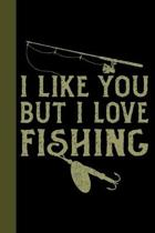 I Like You But I Love Fishing: Tackle Fishing A Logbook To Track Your Fishing Trips, Catches and the Ones That Got Away