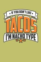 If You Don'T Like Tacos I'M Nacho Type: With a matte, full-color soft cover, this lined journal is the ideal size 6x9 inch, 54 pages cream colored pag
