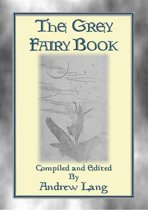 THE GREY FAIRY BOOK - 35 Illustrated Fairy Tales