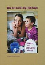 Hoe Het Werkt Met Kinderen - Moeders over kinderopvang en werk
