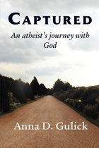 Captured,: an atheist's journey with God