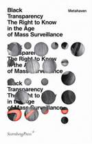 Metahaven - Black Transparency. The Right to Know in the Age of Mass Surveillance
