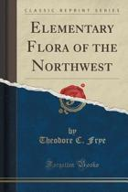 Elementary Flora of the Northwest (Classic Reprint)