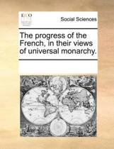 The Progress of the French, in Their Views of Universal Monarchy.