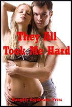 They All Took Me Hard: Five Explicit Rough Sex Erotica Stories