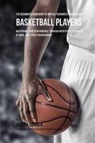 The Beginners Guidebook to Mental Toughness Training for Basketball Players