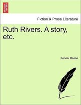 Ruth Rivers. a Story, Etc.