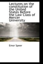 Lectures on the Constitution of the United States Before the Law Class of Mercer University