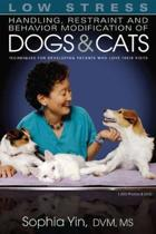 Low Stress Handling, Restraint and Behavior Modification of Dogs and Cats