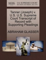 Tanner (Joseph) V. U.S. U.S. Supreme Court Transcript of Record with Supporting Pleadings