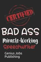 Certified Bad Ass Miracle-Working Speechwriter