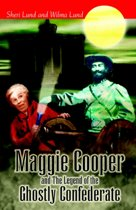 Maggie Cooper And The Legend Of The Ghostly Confederate
