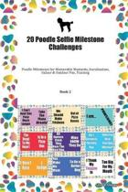 20 Poodle Selfie Milestone Challenges: Poodle Milestones for Memorable Moments, Socialization, Indoor & Outdoor Fun, Training Book 2