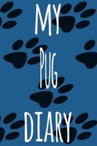 My Pug Diary: The perfect gift for the dog owner in your life - 6x9 119 page lined journal!