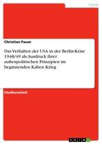 Das Verhalten der USA in der Berlin-Krise 1948/49 als Ausdruck ihrer außenpolitischen Prinzipien im beginnenden Kalten Krieg