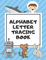 Alphabet Letter Tracing Book: Trace Letters Workbook Learn How to Write Alphabet Upper and Lower Case Practice For Kids Ages 3-5 Preschoolers Kinder