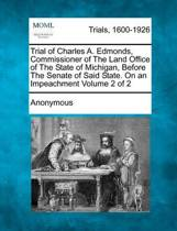 Trial of Charles A. Edmonds, Commissioner of the Land Office of the State of Michigan, Before the Senate of Said State. on an Impeachment Volume 2 of 2