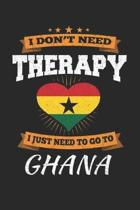 I Don't Need Therapy I Just Need To Go To Ghana