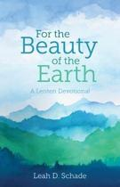 For the Beauty of the Earth (Perfect Bound): A Lenten Devotional