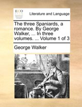 The Three Spaniards, a Romance. by George Walker, ... in Three Volumes. ... Volume 1 of 3