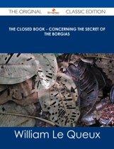 The Closed Book - Concerning the Secret of the Borgias - The Original Classic Edition