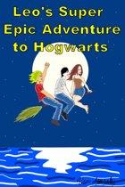 Leo's Super Epic Adventure to Hogwarts