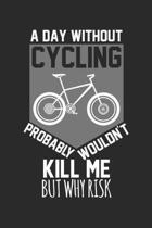 A day without cycling would not kill me, but why risk: Calendar, weekly planner, diary, notebook, book 105 pages in softcover. One week on one double