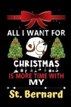 All I want for Christmas is more time with my St. Bernard: Christmas Gift for St. Bernard Lovers, St. Bernard Lovers Journal / Notebook / Diary / Than