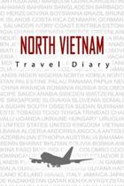 North Vietnam Travel Diary: Travel and vacation diary for North Vietnam. A logbook with important pre-made pages and many free sites for your trav