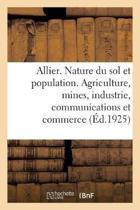 Allier. Nature Du Sol Et Population. Agriculture, Mines, Industrie, Communications Et Commerce