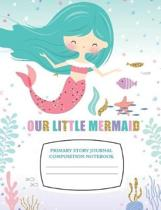 Our Little Mermaid Primary Story Journal Composition Notebook