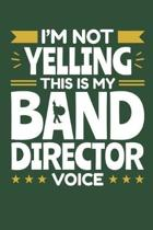 I'm Not Yelling This Is My Band Director Voice