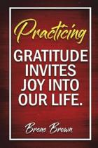 Practicing Gratitude Invites Joy Into Our Life - Brene Brown